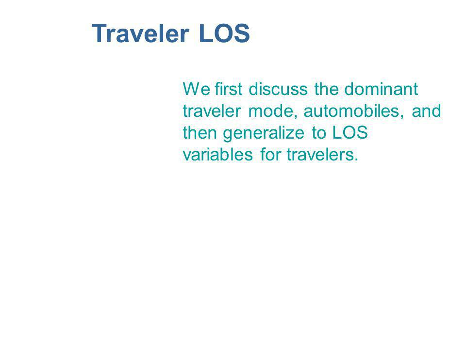 Traveler LOS We first discuss the dominant traveler mode, automobiles, and then generalize to LOS variables for travelers.