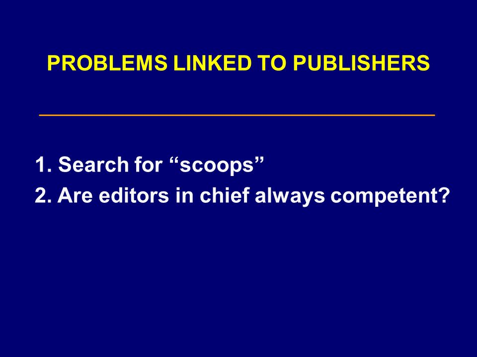 PROBLEMS LINKED TO PUBLISHERS 1. Search for scoops 2. Are editors in chief always competent?