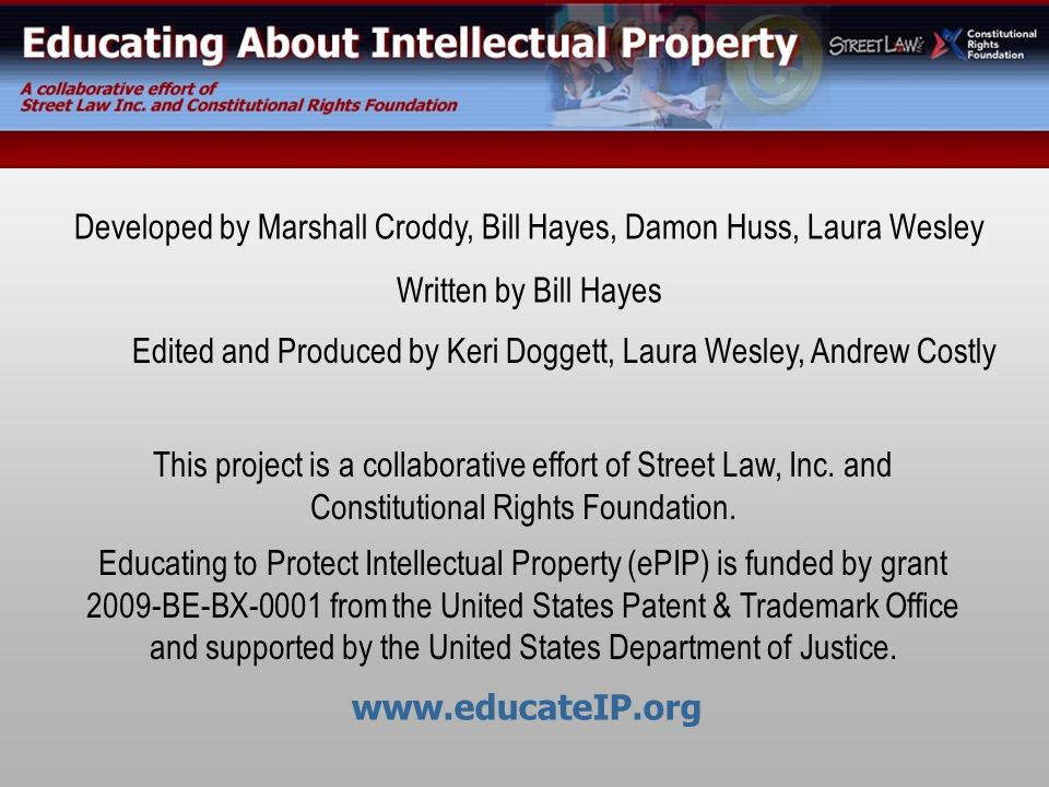 This project is a collaborative effort of Street Law, Inc. and Constitutional Rights Foundation. Educating to Protect Intellectual Property (ePIP) is