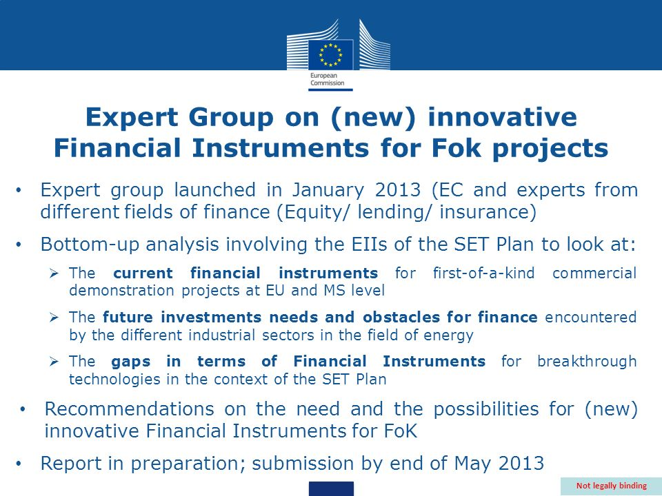 Expert group launched in January 2013 (EC and experts from different fields of finance (Equity/ lending/ insurance) Bottom-up analysis involving the E