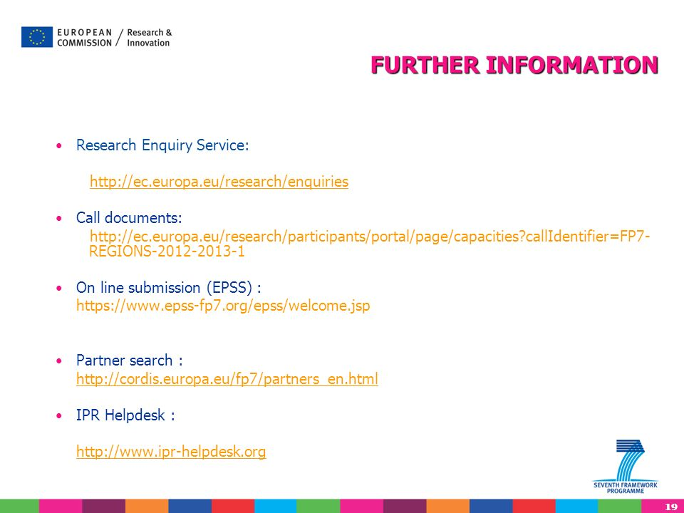 19 Research Enquiry Service: http://ec.europa.eu/research/enquiries Call documents: http://ec.europa.eu/research/participants/portal/page/capacities?c