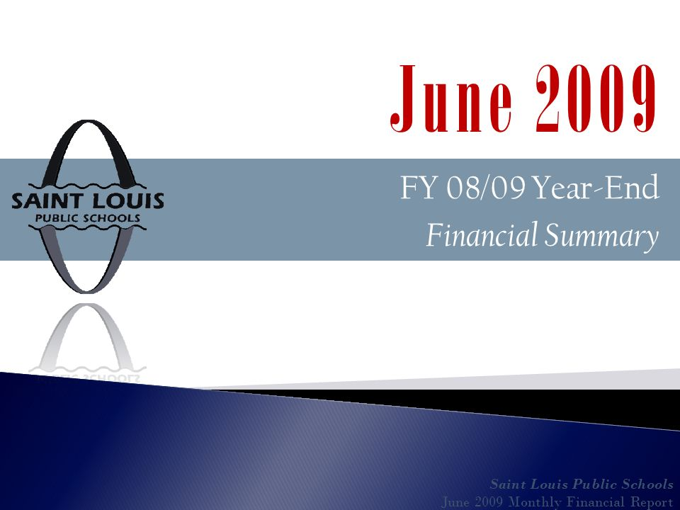 FY 08/09 Year-End Financial Summary Saint Louis Public Schools June 2009 Monthly Financial Report June 2009