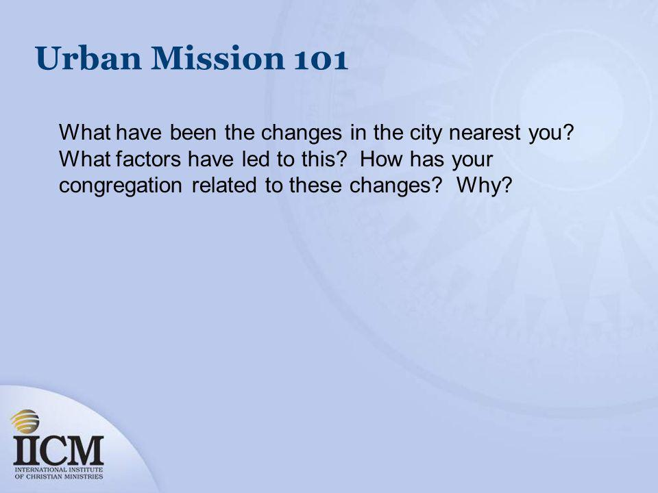 Urban Mission 101 What have been the changes in the city nearest you.
