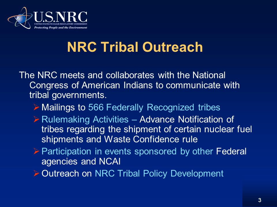 NRC Tribal Outreach The NRC meets and collaborates with the National Congress of American Indians to communicate with tribal governments.