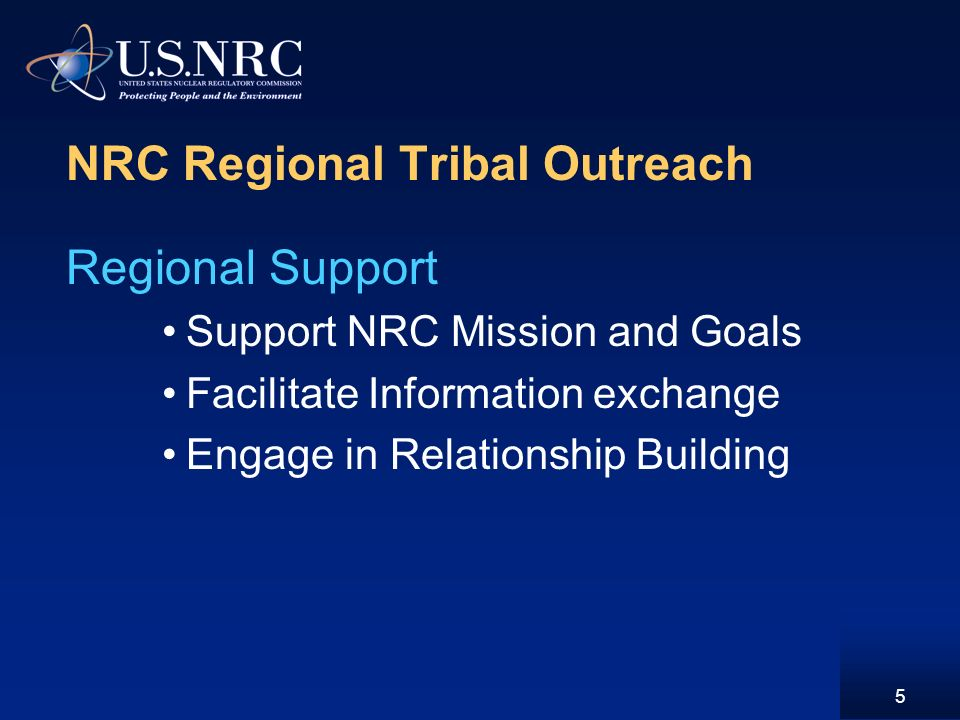 NRC Regional Tribal Outreach Regional Support Support NRC Mission and Goals Facilitate Information exchange Engage in Relationship Building 5