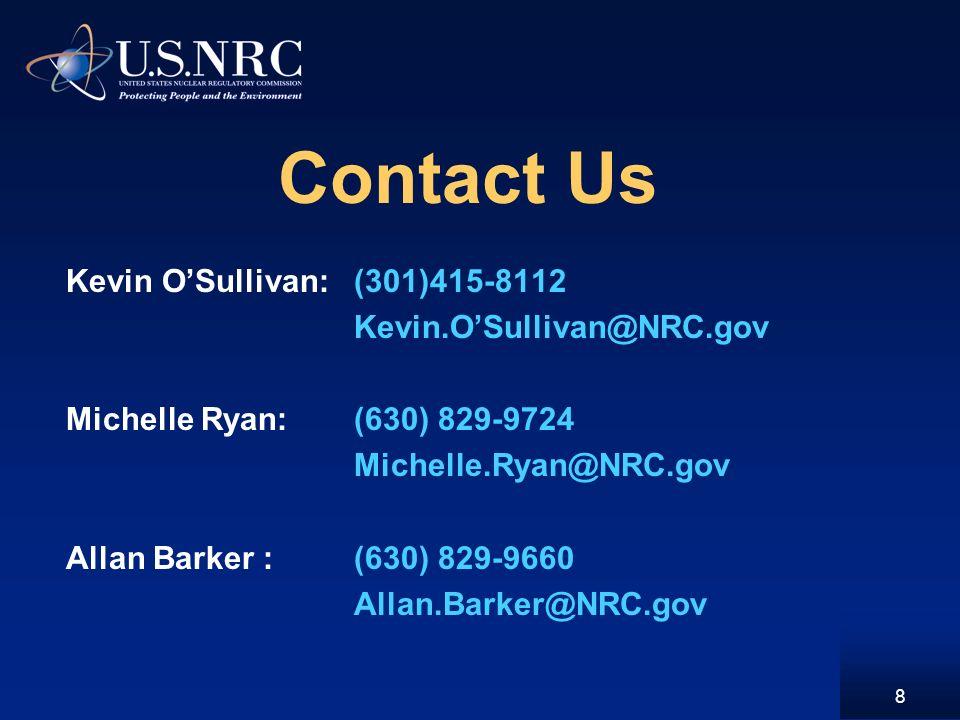 Contact Us Kevin OSullivan:(301)415-8112 Kevin.OSullivan@NRC.gov Michelle Ryan:(630) 829-9724 Michelle.Ryan@NRC.gov Allan Barker :(630) 829-9660 Allan.Barker@NRC.gov 8