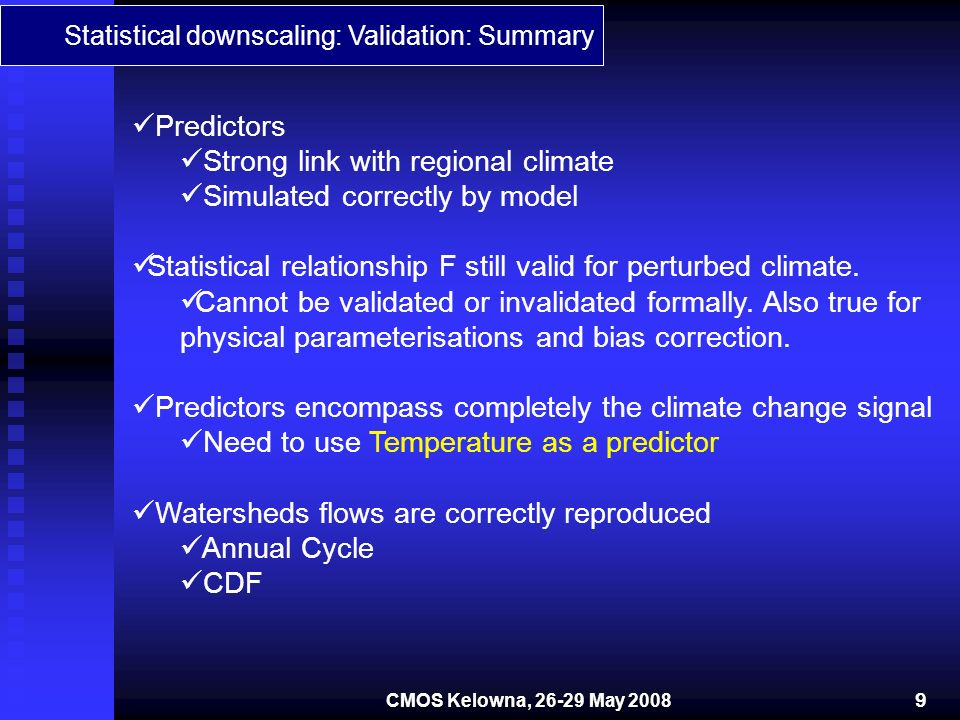 Statistical downscaling: Validation: Summary Predictors Strong link with regional climate Simulated correctly by model Statistical relationship F still valid for perturbed climate.