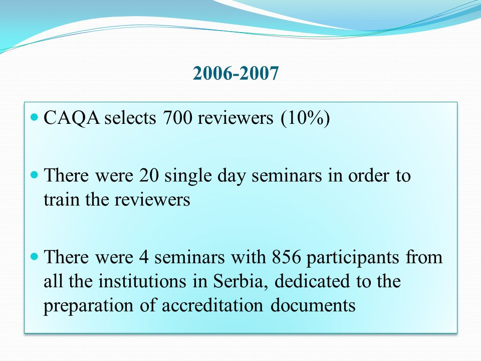 2006-2007 CAQA selects 700 reviewers (10%) There were 20 single day seminars in order to train the reviewers There were 4 seminars with 856 participan