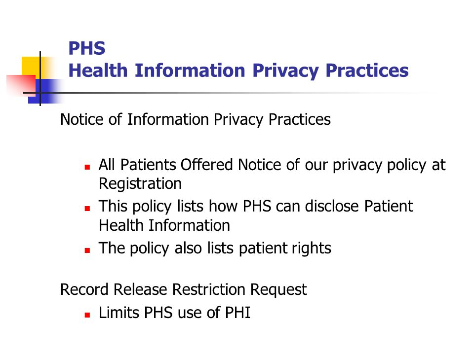 PHS Health Information Privacy Practices Notice of Information Privacy Practices All Patients Offered Notice of our privacy policy at Registration Thi