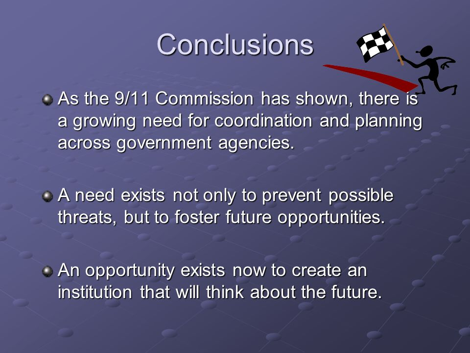 Conclusions As the 9/11 Commission has shown, there is a growing need for coordination and planning across government agencies. A need exists not only