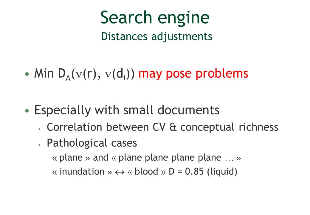 Search engine Distances adjustments Min D A ( (r), (d i )) may pose problems Especially with small documents Correlation between CV & conceptual richn