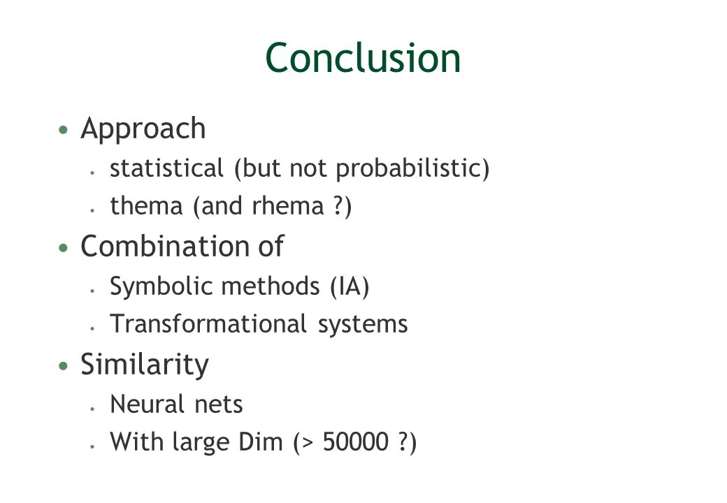 Conclusion Approach statistical (but not probabilistic) thema (and rhema ?) Combination of Symbolic methods (IA) Transformational systems Similarity N