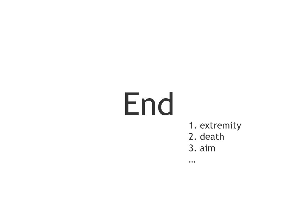 End 1. extremity 2. death 3. aim …