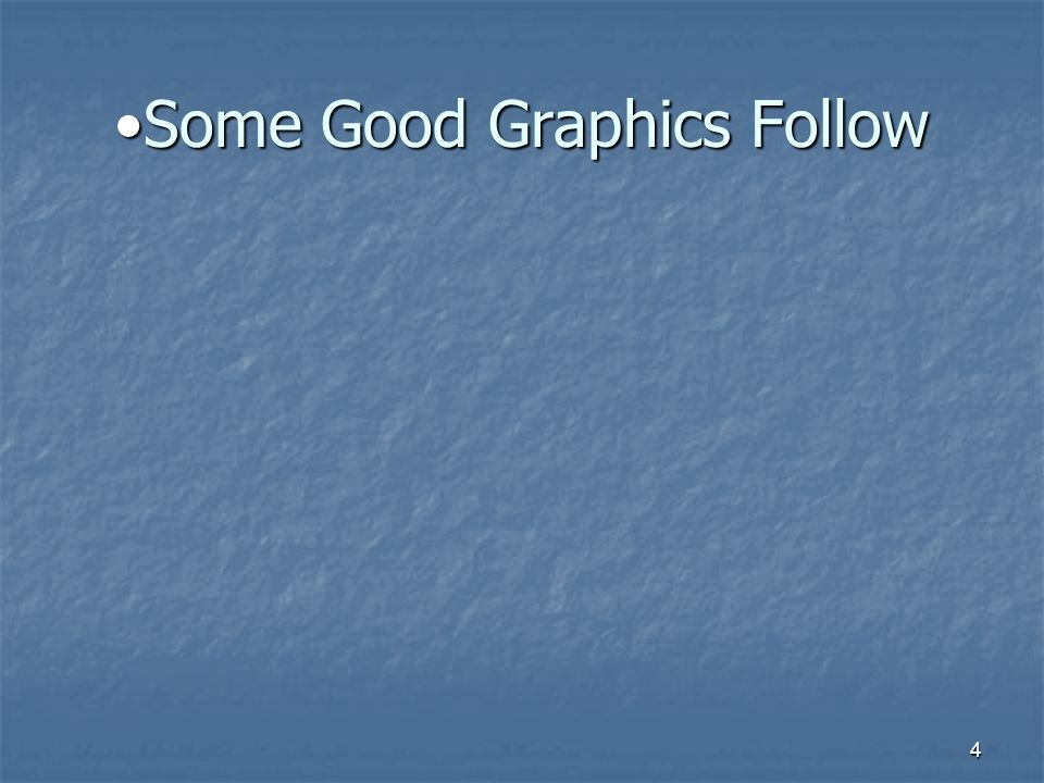 4 Some Good Graphics FollowSome Good Graphics Follow