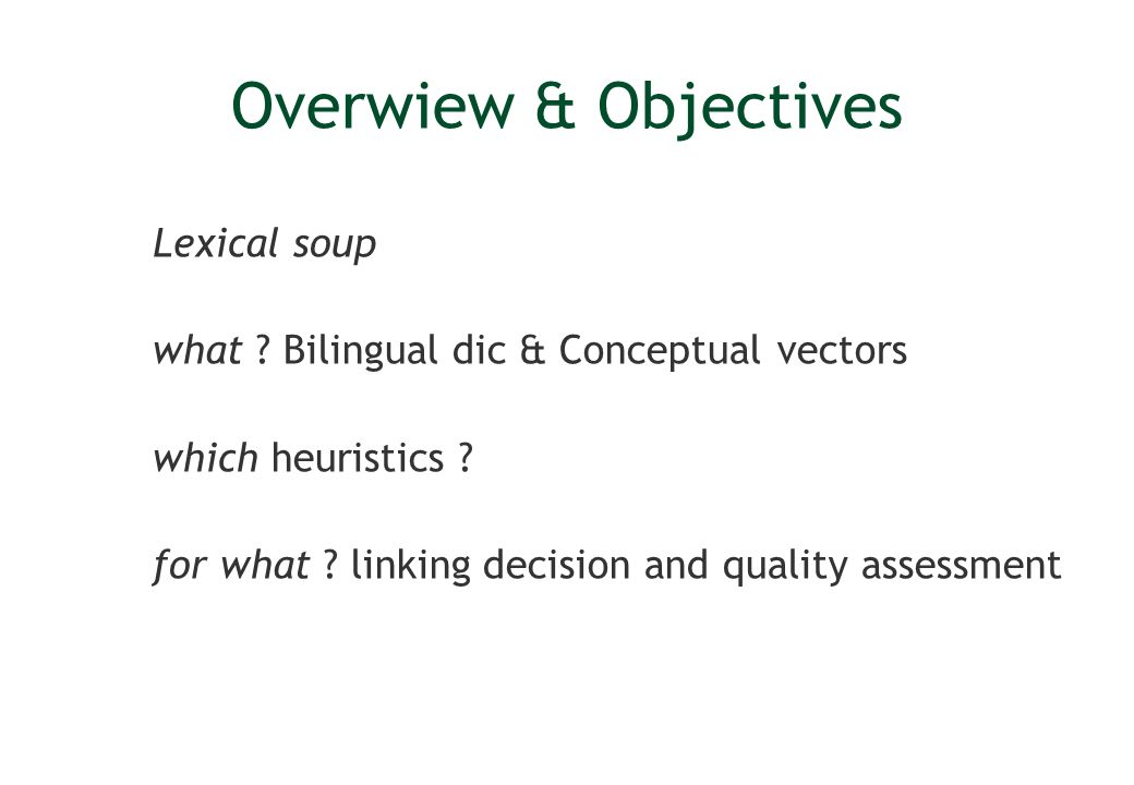 Overwiew & Objectives Lexical soup what . Bilingual dic & Conceptual vectors which heuristics .
