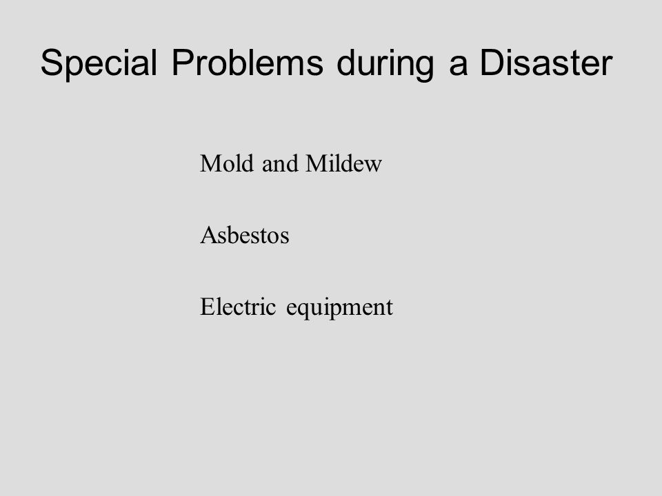 Special Problems during a Disaster Electric equipment Mold and Mildew Asbestos