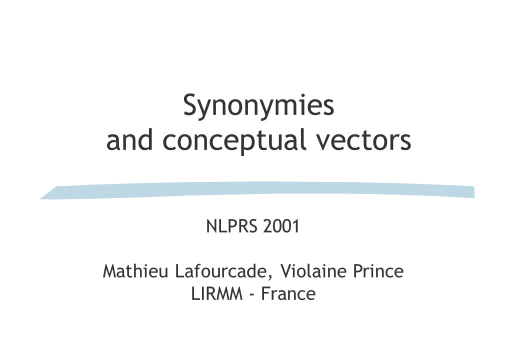 Synonymies and conceptual vectors NLPRS 2001 Mathieu Lafourcade, Violaine Prince LIRMM - France