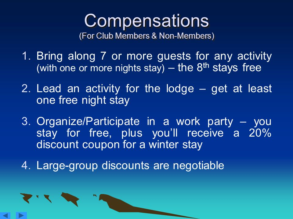 Compensations (For Club Members & Non-Members) 1.Bring along 7 or more guests for any activity (with one or more nights stay) – the 8 th stays free 2.