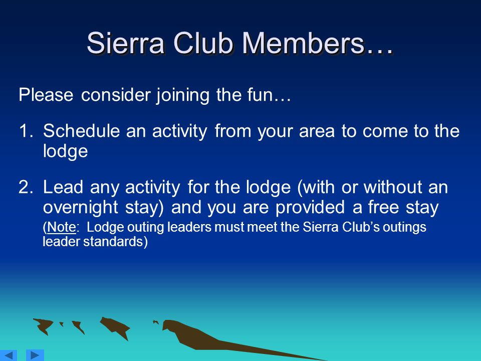 Sierra Club Members… Please consider joining the fun… 1.Schedule an activity from your area to come to the lodge 2.Lead any activity for the lodge (wi