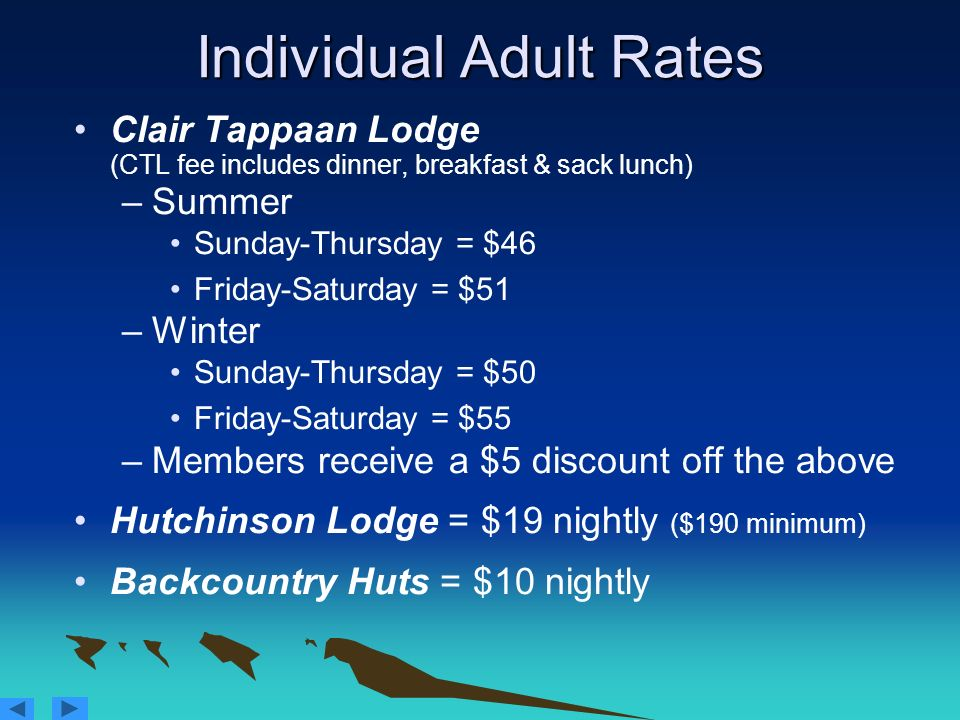 Individual Adult Rates Clair Tappaan Lodge (CTL fee includes dinner, breakfast & sack lunch) –Summer Sunday-Thursday = $46 Friday-Saturday = $51 –Wint