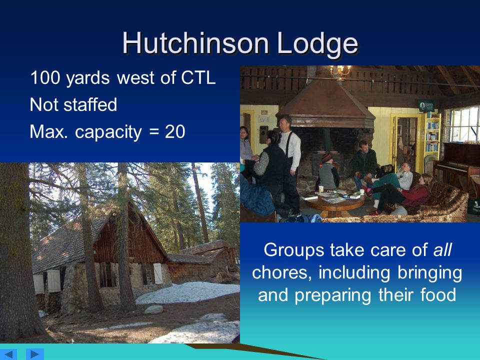 Hutchinson Lodge 100 yards west of CTL Not staffed Max. capacity = 20 Groups take care of all chores, including bringing and preparing their food