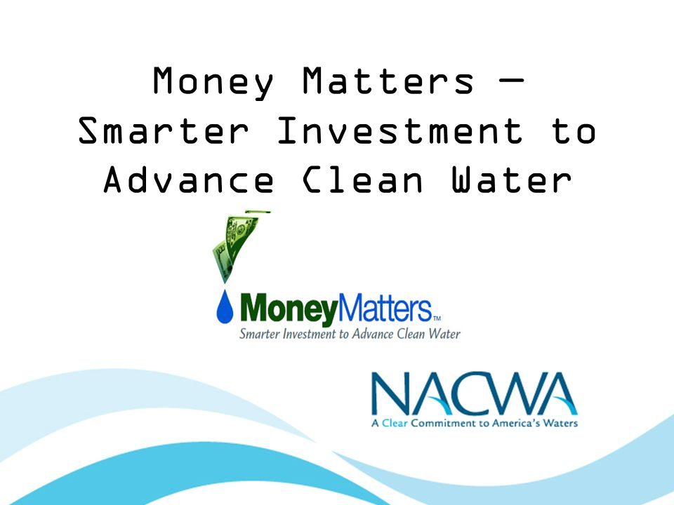 Money Matters Smarter Investment to Advance Clean Water