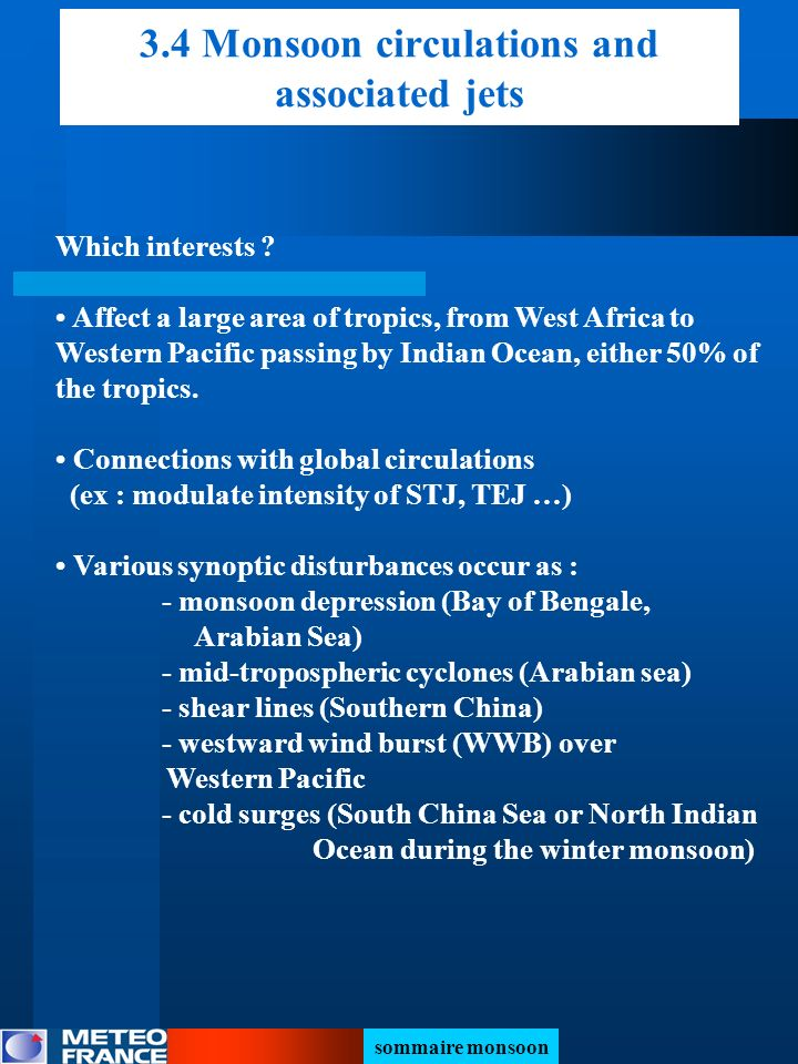 3.4 Monsoon circulations and associated jets Which interests ? Affect a large area of tropics, from West Africa to Western Pacific passing by Indian O