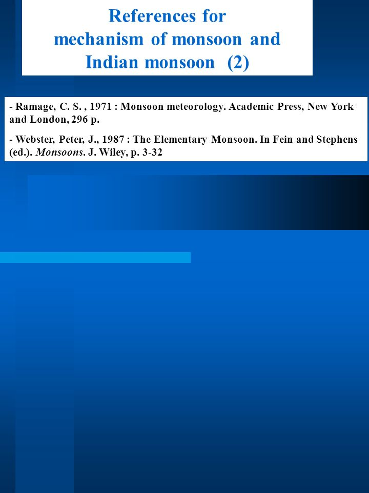 - Ramage, C. S., 1971 : Monsoon meteorology. Academic Press, New York and London, 296 p. - Webster, Peter, J., 1987 : The Elementary Monsoon. In Fein