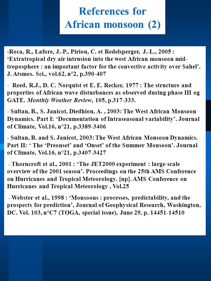 References for African monsoon (2) -Roca, R., Lafore, J.-P., Piriou, C. et Redelsperger, J.-L., 2005 : Extratropical dry air intrusion into the west A