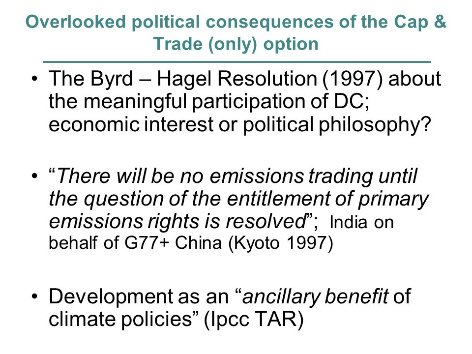Overlooked political consequences of the Cap & Trade (only) option The Byrd – Hagel Resolution (1997) about the meaningful participation of DC; economic interest or political philosophy.