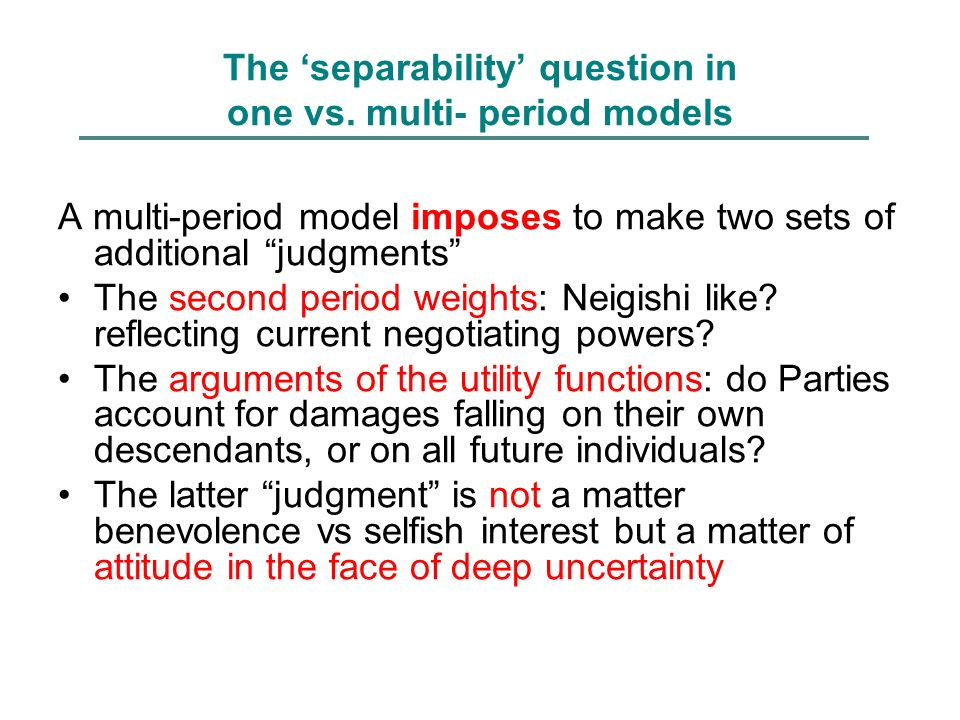The separability question in one vs. multi- period models A multi-period model imposes to make two sets of additional judgments The second period weig