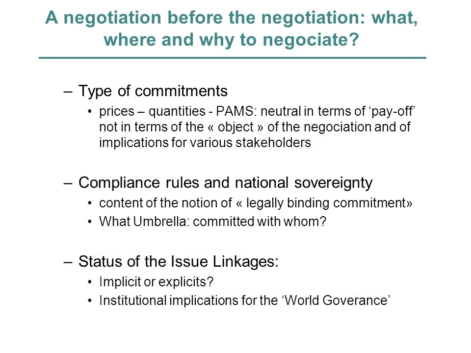 A negotiation before the negotiation: what, where and why to negociate? –Type of commitments prices – quantities - PAMS: neutral in terms of pay-off n