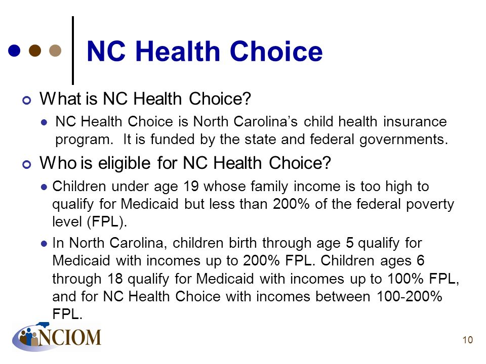 NC Health Choice What is NC Health Choice? NC Health Choice is North Carolinas child health insurance program. It is funded by the state and federal g