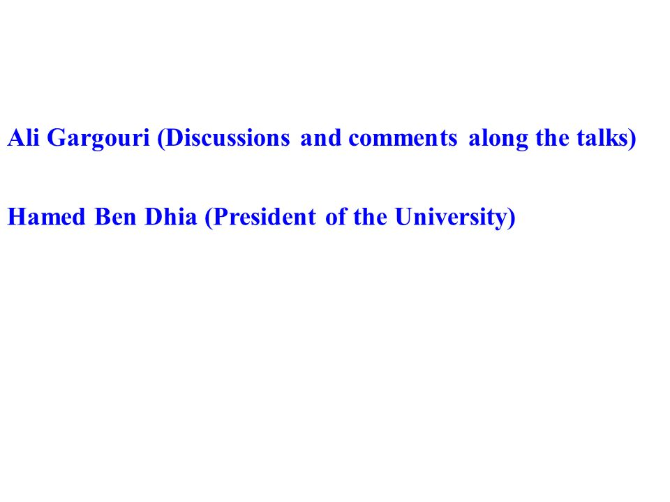 Hamed Ben Dhia (President of the University) Ali Gargouri (Discussions and comments along the talks)