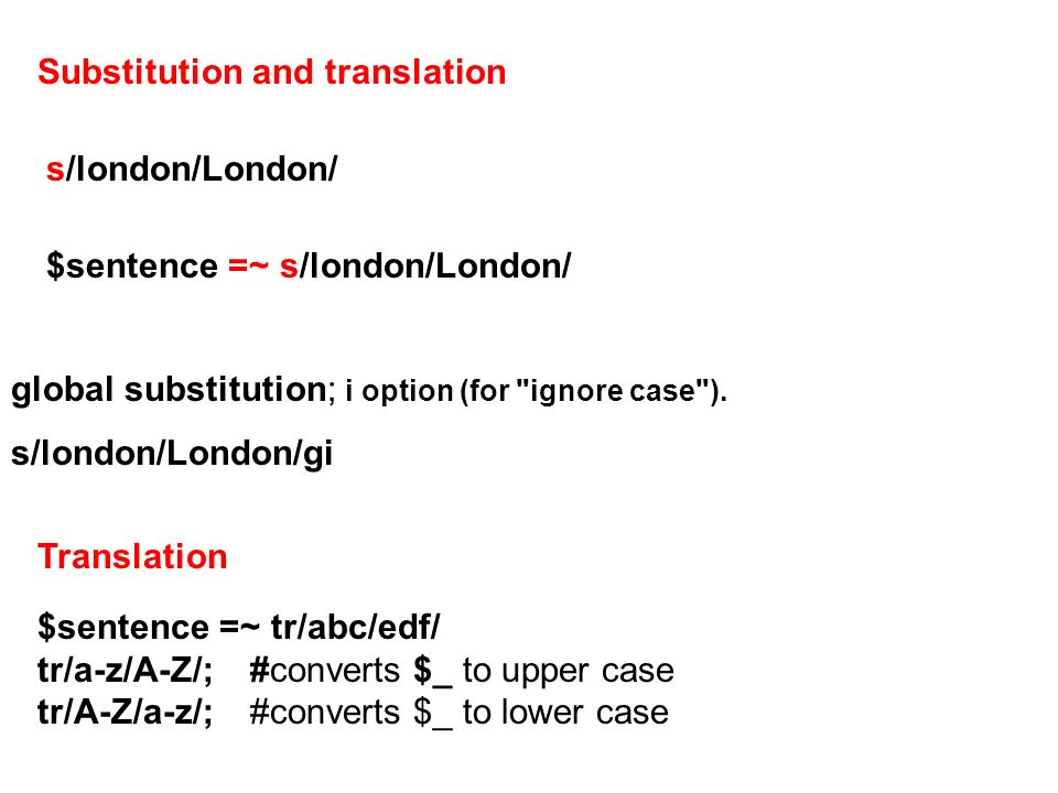 Substitution and translation s/london/London/ $sentence =~ s/london/London/ global substitution; i option (for