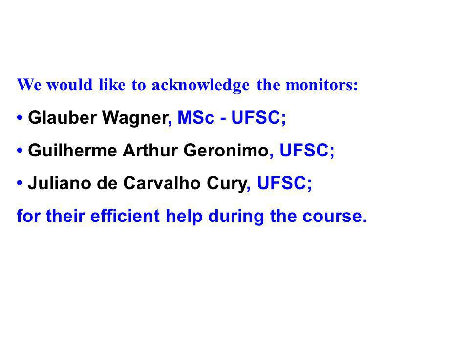 We would like to acknowledge the monitors: Glauber Wagner, MSc - UFSC; Guilherme Arthur Geronimo, UFSC; Juliano de Carvalho Cury, UFSC; for their efficient help during the course.