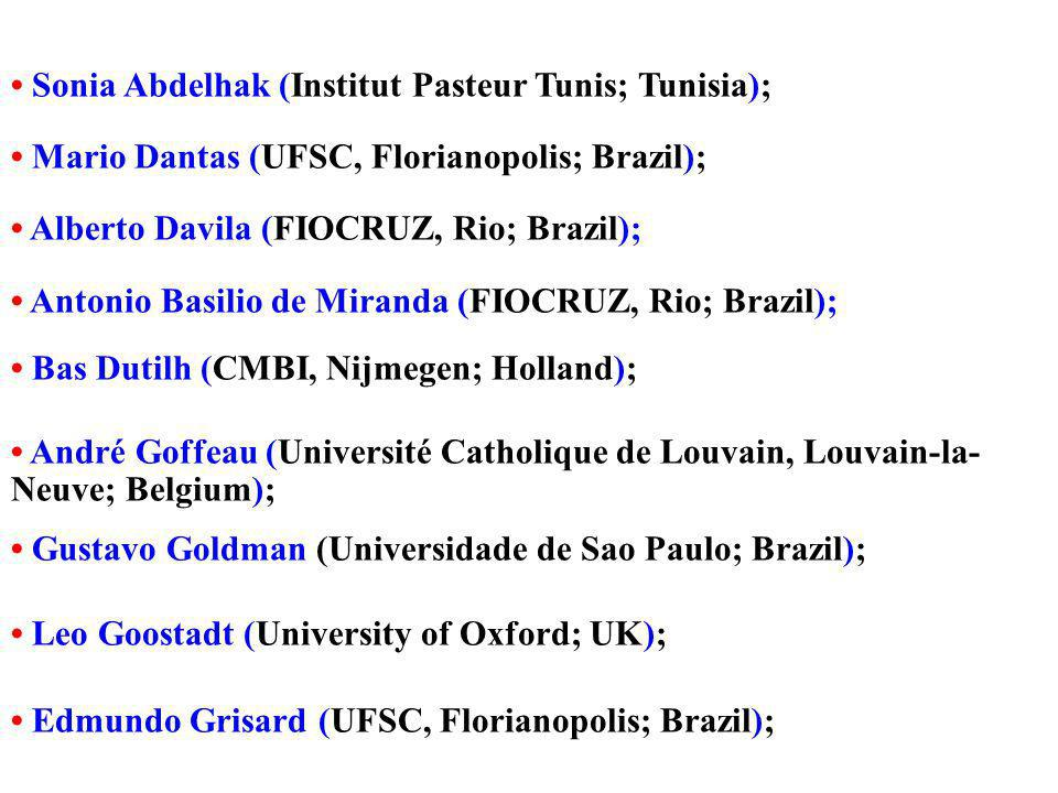 Sonia Abdelhak (Institut Pasteur Tunis; Tunisia); Mario Dantas (UFSC, Florianopolis; Brazil); Alberto Davila (FIOCRUZ, Rio; Brazil); Antonio Basilio de Miranda (FIOCRUZ, Rio; Brazil); Bas Dutilh (CMBI, Nijmegen; Holland); André Goffeau (Université Catholique de Louvain, Louvain-la- Neuve; Belgium); Gustavo Goldman (Universidade de Sao Paulo; Brazil); Leo Goostadt (University of Oxford; UK); Edmundo Grisard (UFSC, Florianopolis; Brazil);