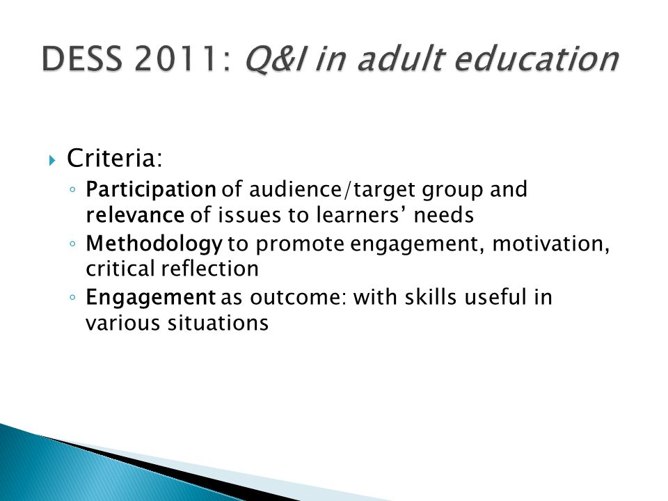 Criteria: Participation of audience/target group and relevance of issues to learners needs Methodology to promote engagement, motivation, critical ref