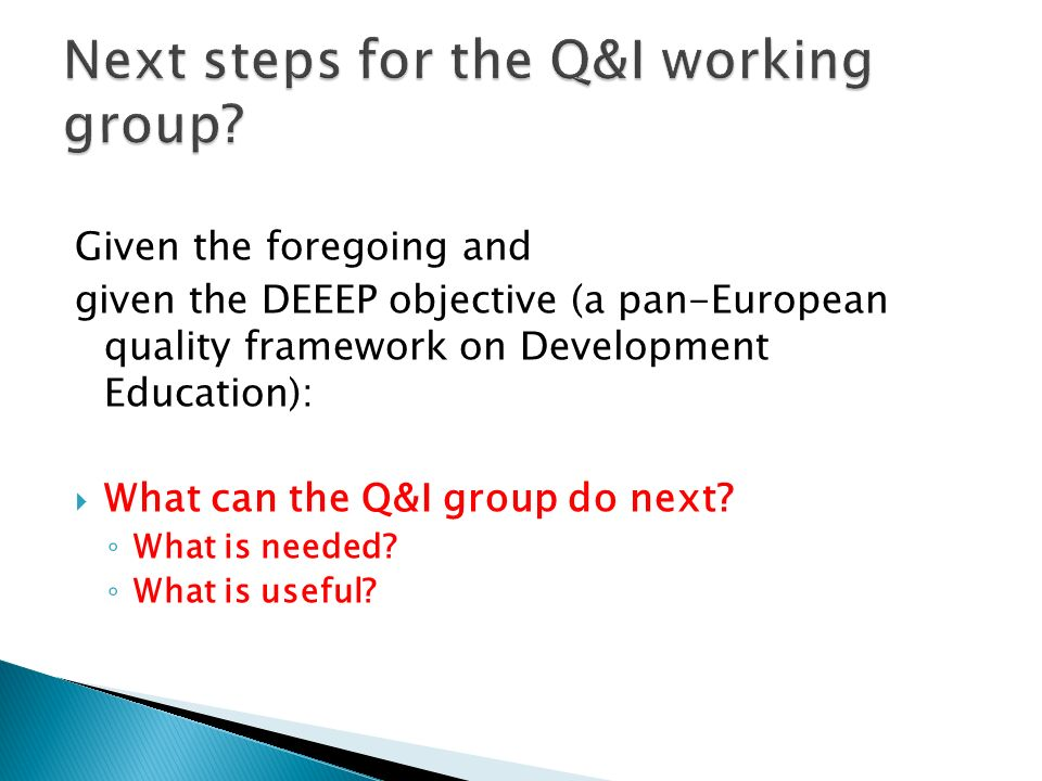 Given the foregoing and given the DEEEP objective (a pan-European quality framework on Development Education): What can the Q&I group do next? What is