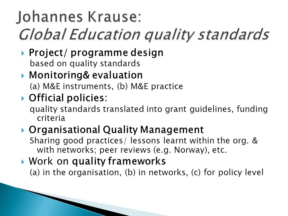 Project/ programme design based on quality standards Monitoring& evaluation (a) M&E instruments, (b) M&E practice Official policies: quality standards