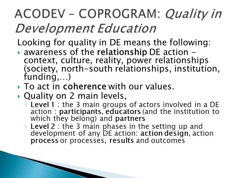 Looking for quality in DE means the following: awareness of the relationship DE action - context, culture, reality, power relationships (society, nort