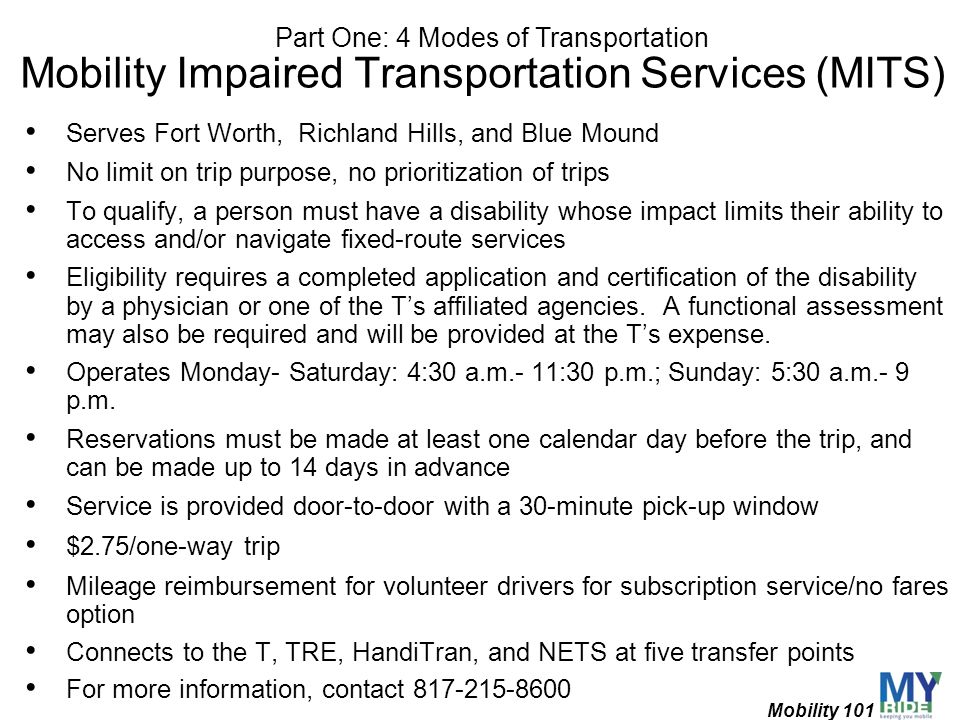 Mobility Impaired Transportation Services (MITS) Serves Fort Worth, Richland Hills, and Blue Mound No limit on trip purpose, no prioritization of trip