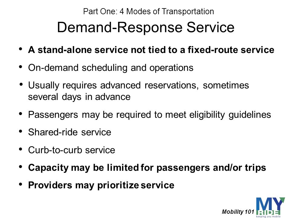 Demand-Response Service A stand-alone service not tied to a fixed-route service On-demand scheduling and operations Usually requires advanced reservat