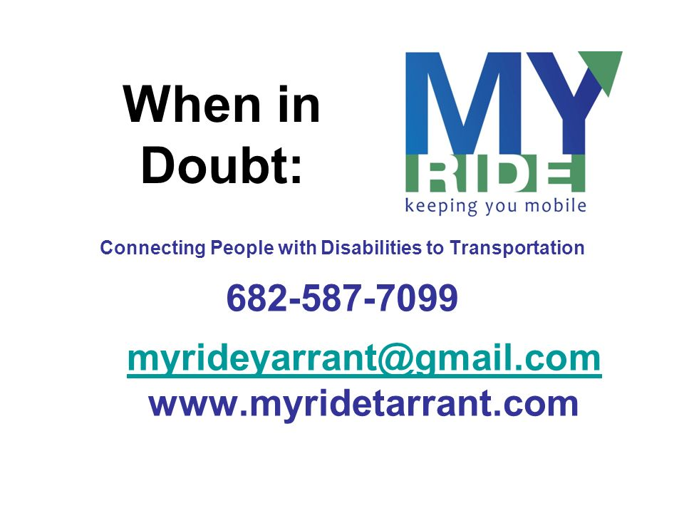 myrideyarrant@gmail.com myrideyarrant@gmail.com www.myridetarrant.com Connecting People with Disabilities to Transportation 682-587-7099 When in Doubt