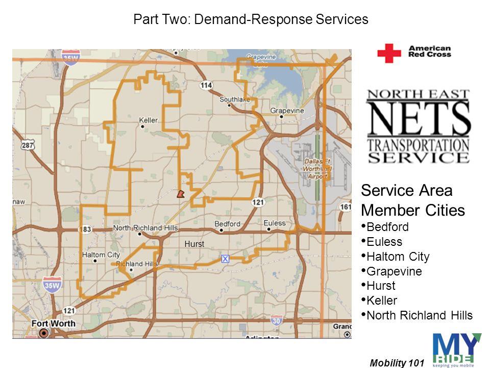 Hurst Service Area Member Cities Bedford Euless Haltom City Grapevine Hurst Keller North Richland Hills Mobility 101 Part Two: Demand-Response Service