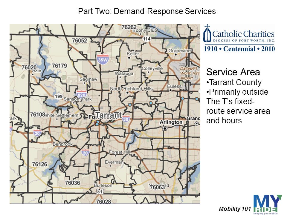Service Area Tarrant County Primarily outside The Ts fixed- route service area and hours Mobility 101 Part Two: Demand-Response Services