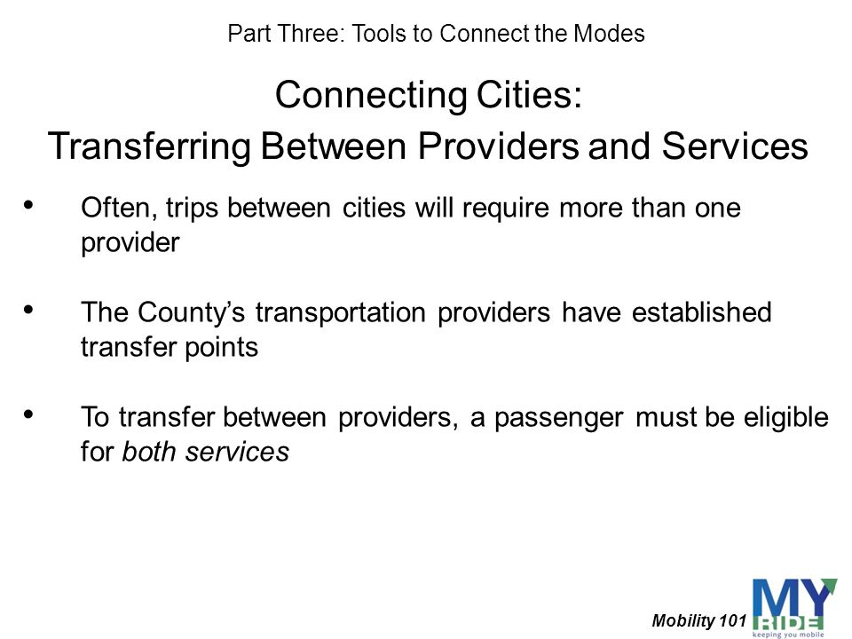 Connecting Cities: Transferring Between Providers and Services Often, trips between cities will require more than one provider The Countys transportat