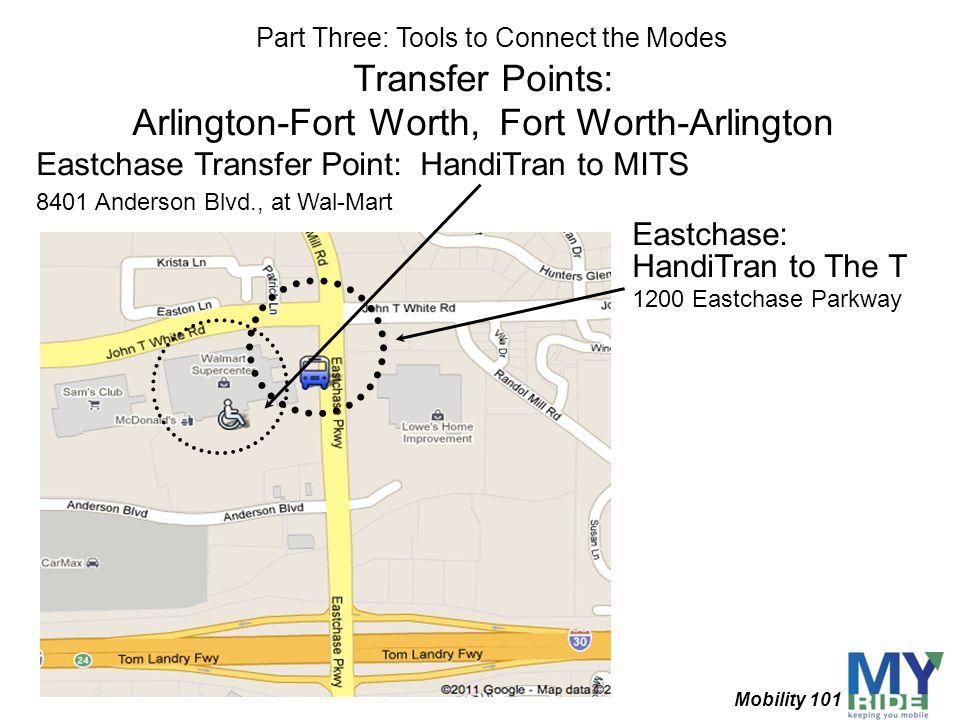 Transfer Points: Arlington-Fort Worth, Fort Worth-Arlington Eastchase Transfer Point: HandiTran to MITS 8401 Anderson Blvd., at Wal-Mart Eastchase: Ha