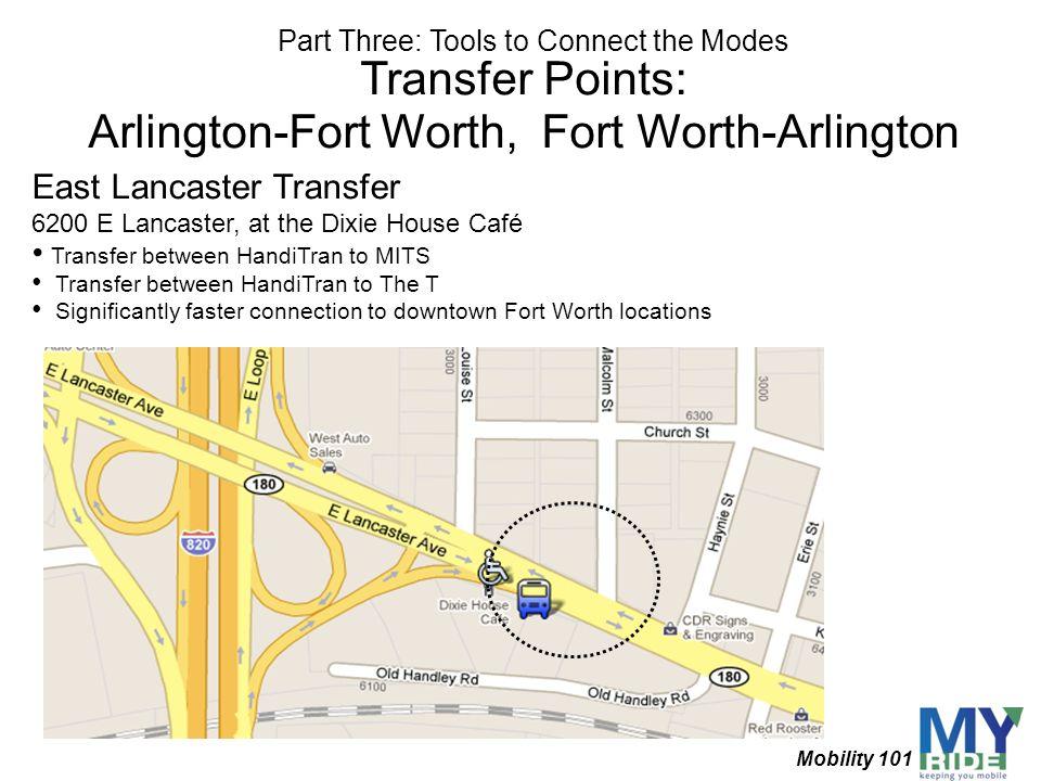 Transfer Points: Arlington-Fort Worth, Fort Worth-Arlington East Lancaster Transfer 6200 E Lancaster, at the Dixie House Café Transfer between HandiTr