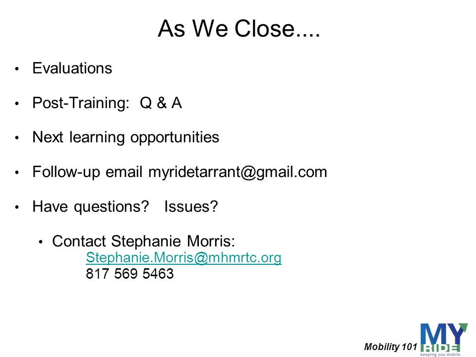 As We Close.... Evaluations Post-Training: Q & A Next learning opportunities Follow-up email myridetarrant@gmail.com Have questions? Issues? Contact S